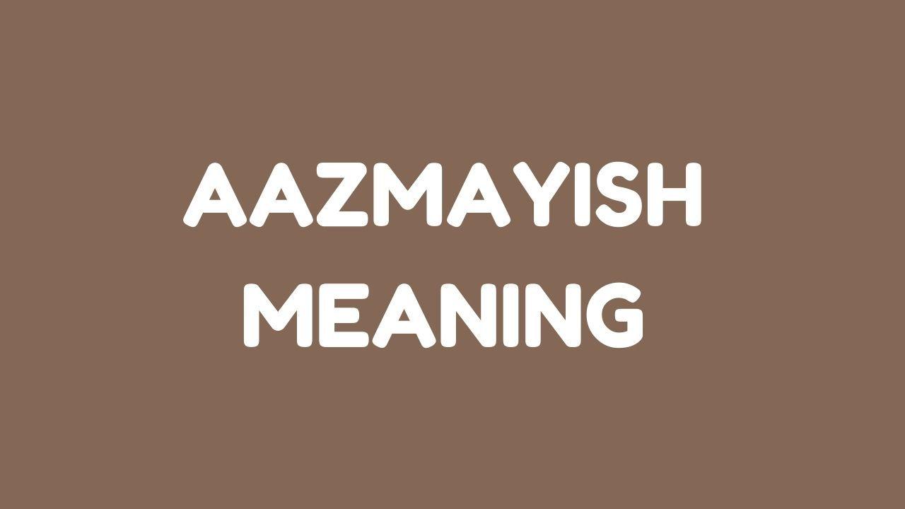 aazmayish meaning